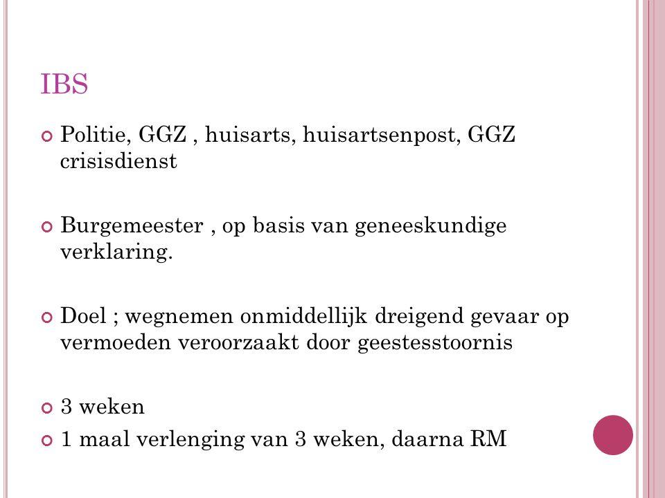IBS Politie, GGZ, huisarts, huisartsenpost, GGZ crisisdienst Burgemeester, op basis van geneeskundige verklaring.