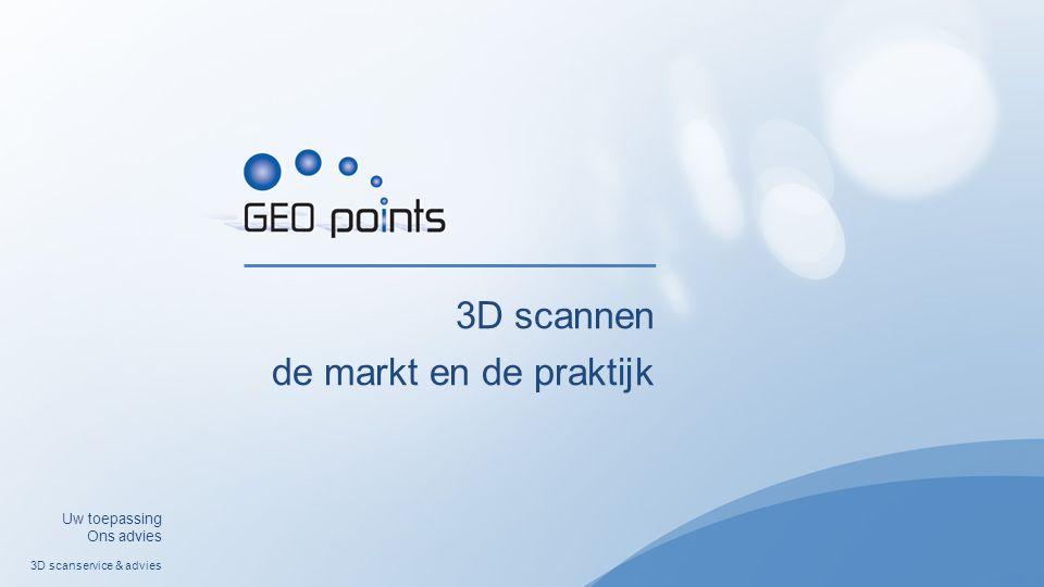 3D scannen de markt en de praktijk 3D scanservice & advies Uw toepassing Ons advies