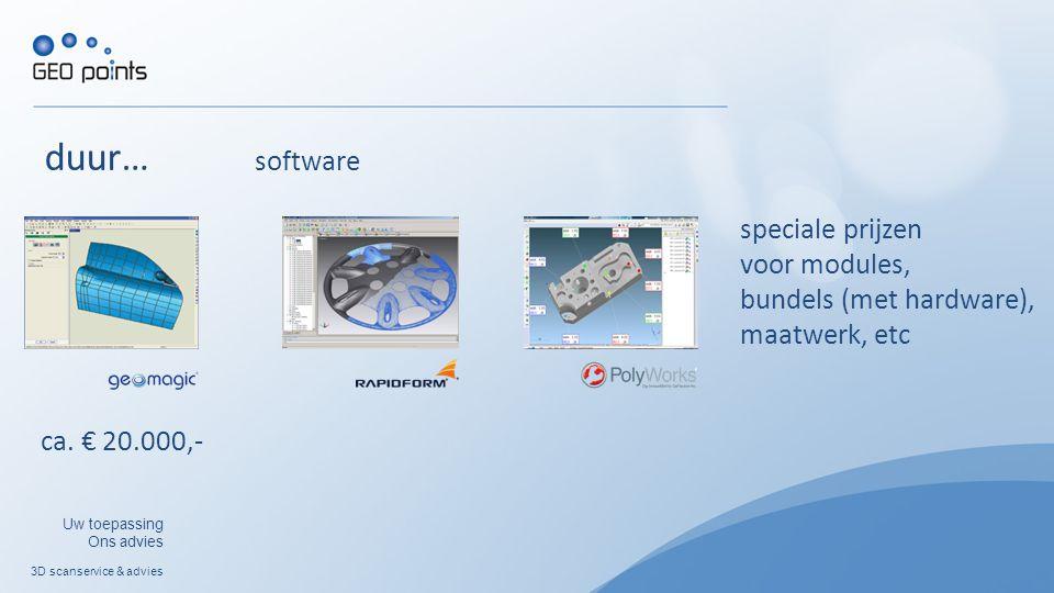 3D scanservice & advies Uw toepassing Ons advies speciale prijzen voor modules, bundels (met hardware), maatwerk, etc ca. € 20.000,- duur… software