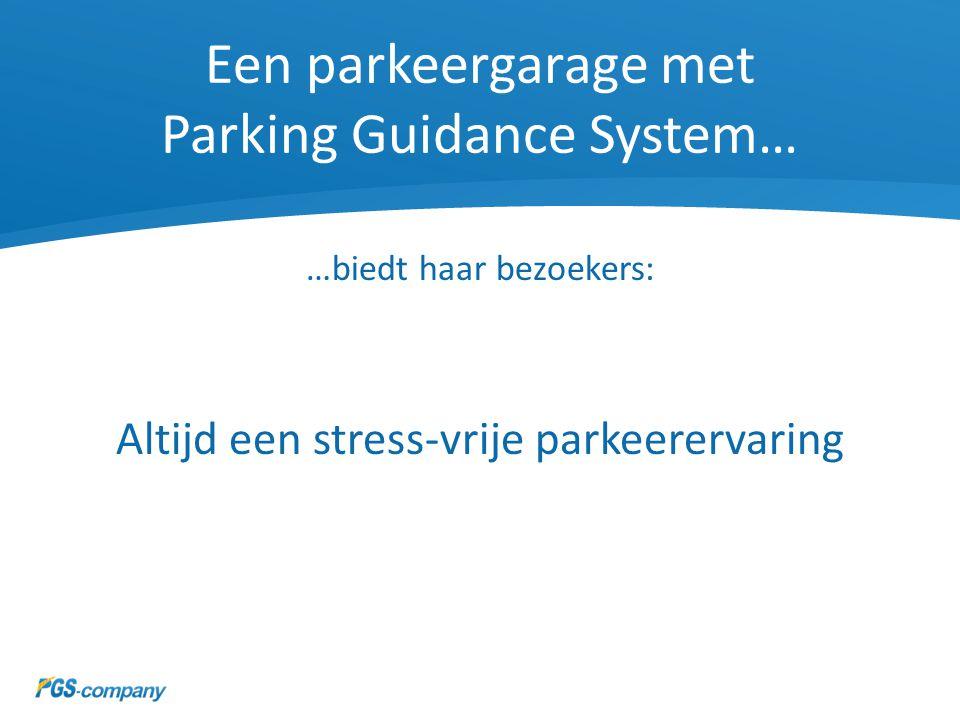 Een parkeergarage met Parking Guidance System… …biedt haar bezoekers: Altijd een stress-vrije parkeerervaring