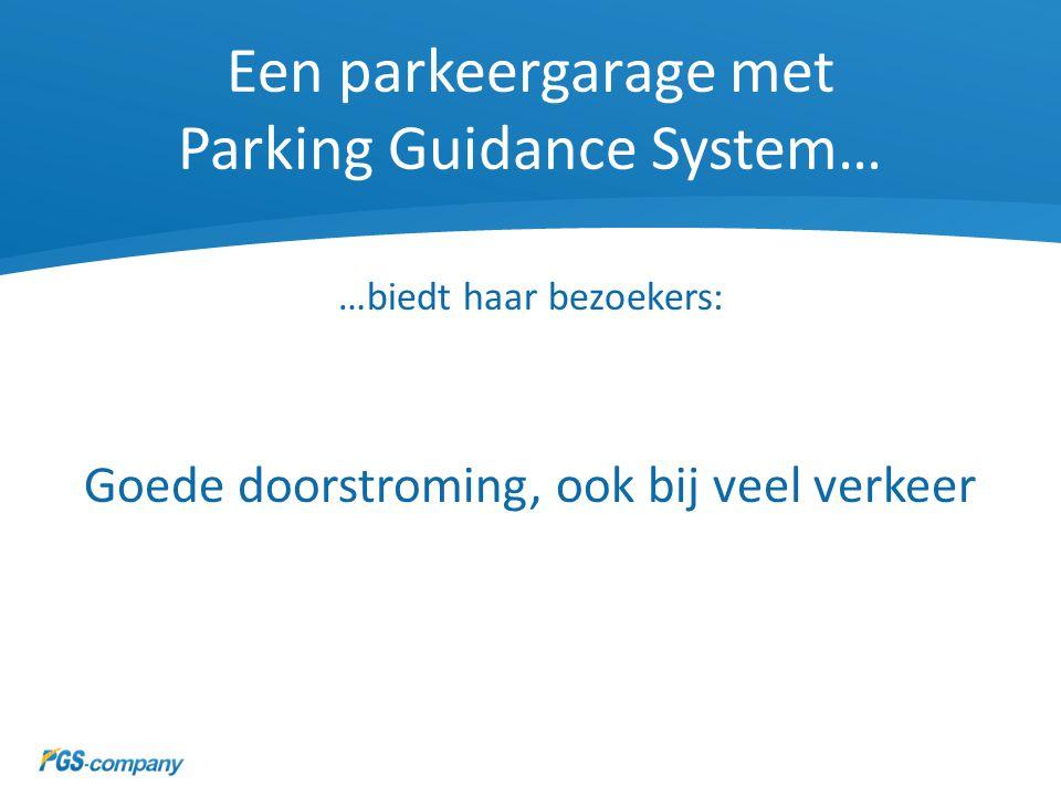 Een parkeergarage met Parking Guidance System… …biedt haar bezoekers: Goede doorstroming, ook bij veel verkeer