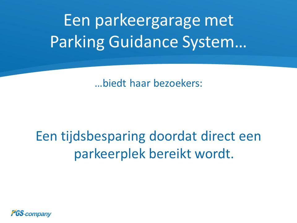Een parkeergarage met Parking Guidance System… …biedt haar bezoekers: Een tijdsbesparing doordat direct een parkeerplek bereikt wordt.