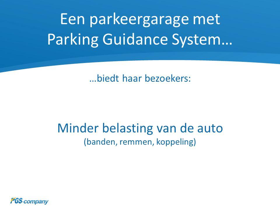 Een parkeergarage met Parking Guidance System… …biedt haar bezoekers: Minder belasting van de auto (banden, remmen, koppeling)