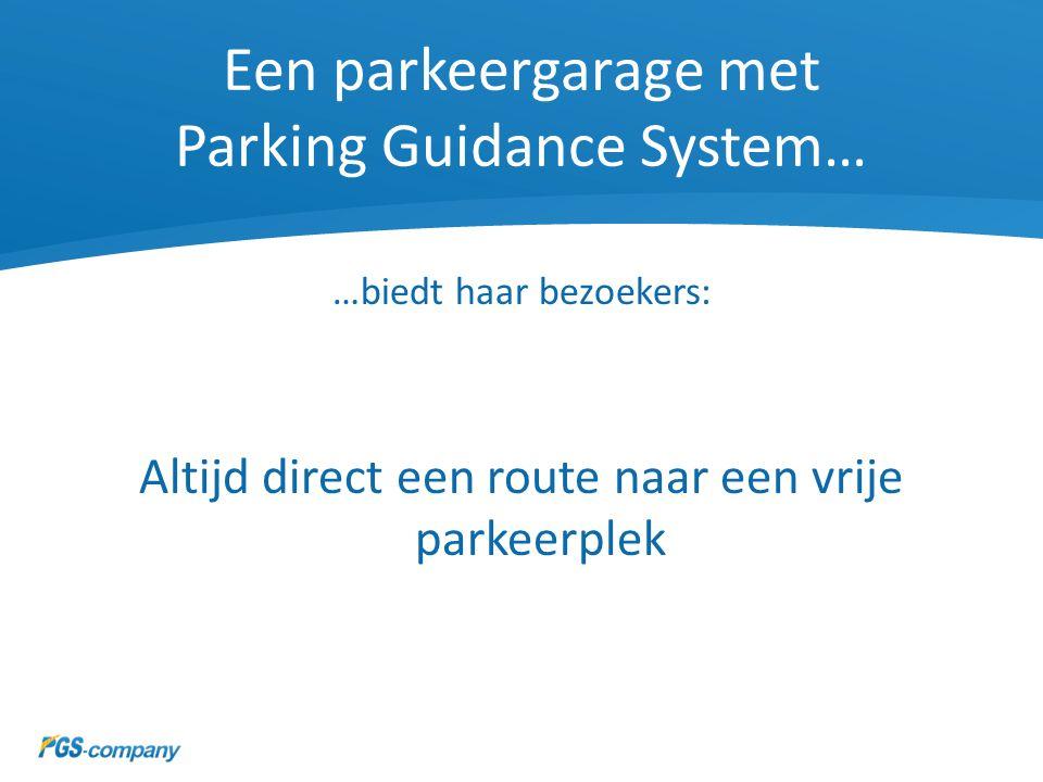 Een parkeergarage met Parking Guidance System… …biedt haar bezoekers: Altijd direct een route naar een vrije parkeerplek