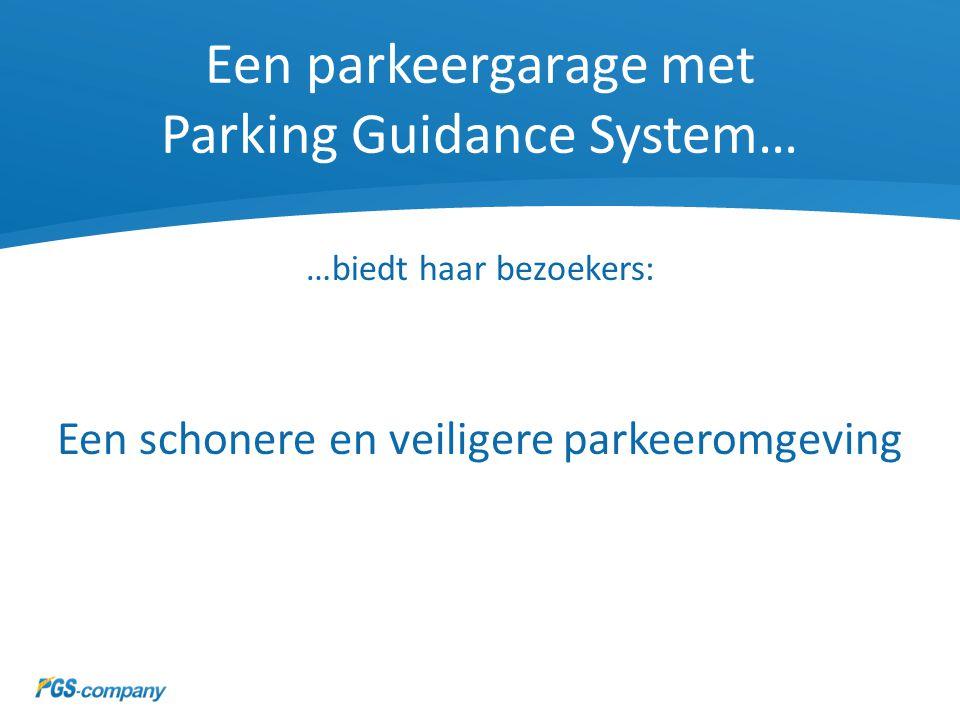 Een parkeergarage met Parking Guidance System… …biedt haar bezoekers: Een schonere en veiligere parkeeromgeving