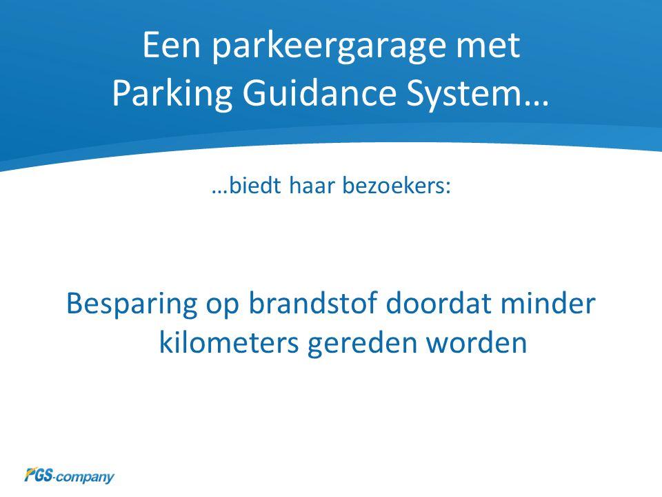 Een parkeergarage met Parking Guidance System… …biedt haar bezoekers: Besparing op brandstof doordat minder kilometers gereden worden