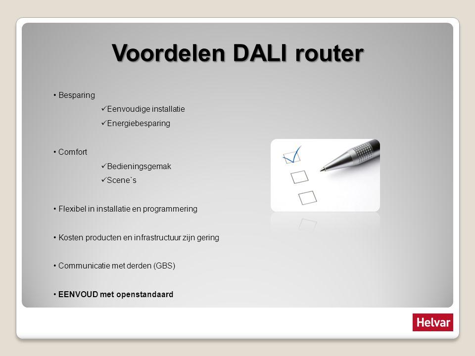 Voordelen DALI router Besparing Eenvoudige installatie Energiebesparing Comfort Bedieningsgemak Scene`s Flexibel in installatie en programmering Koste