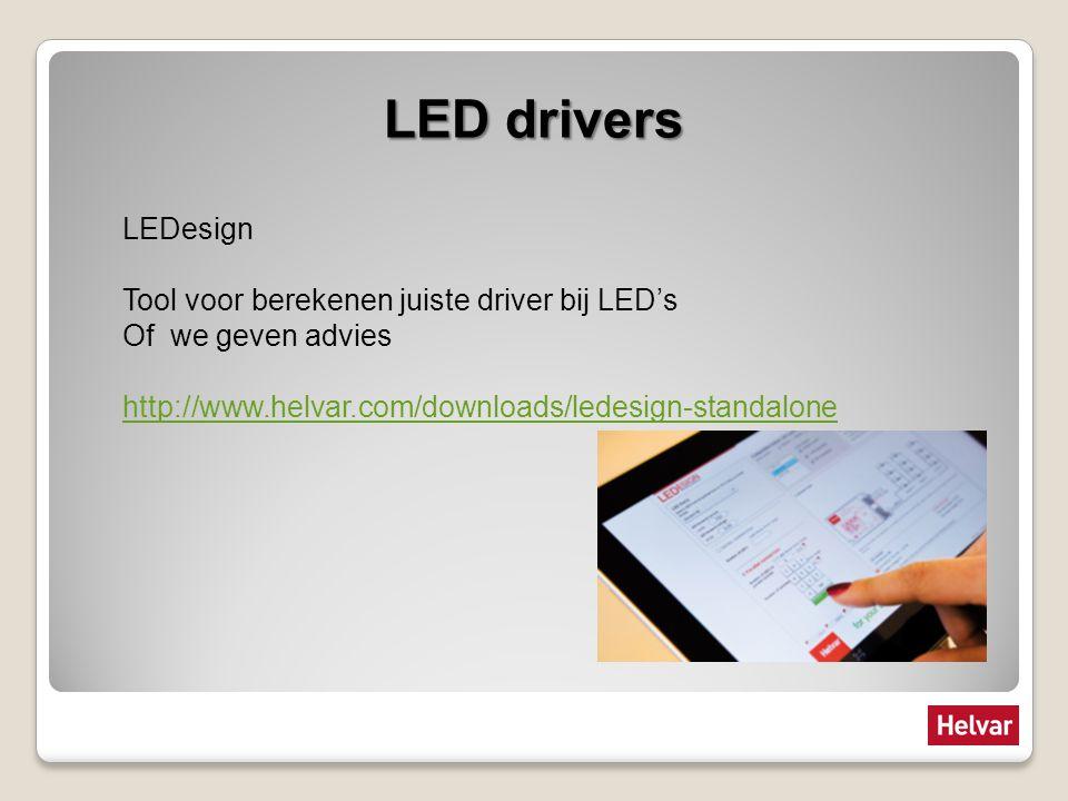 LED drivers LEDesign Tool voor berekenen juiste driver bij LED's Of we geven advies http://www.helvar.com/downloads/ledesign-standalone