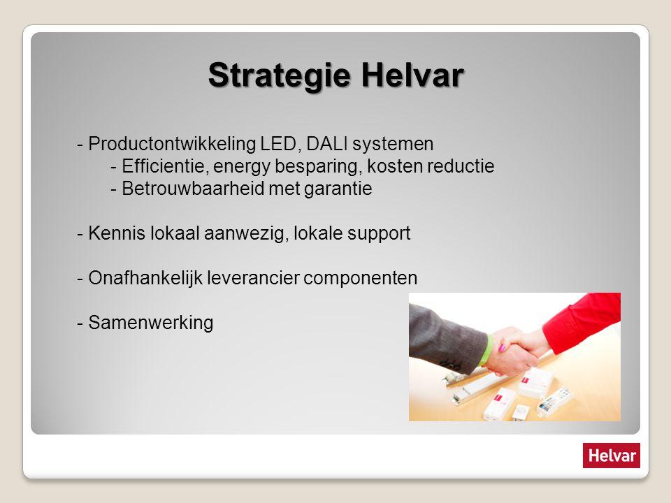 Strategie Helvar - Productontwikkeling LED, DALI systemen - Efficientie, energy besparing, kosten reductie - Betrouwbaarheid met garantie - Kennis lokaal aanwezig, lokale support - Onafhankelijk leverancier componenten - Samenwerking