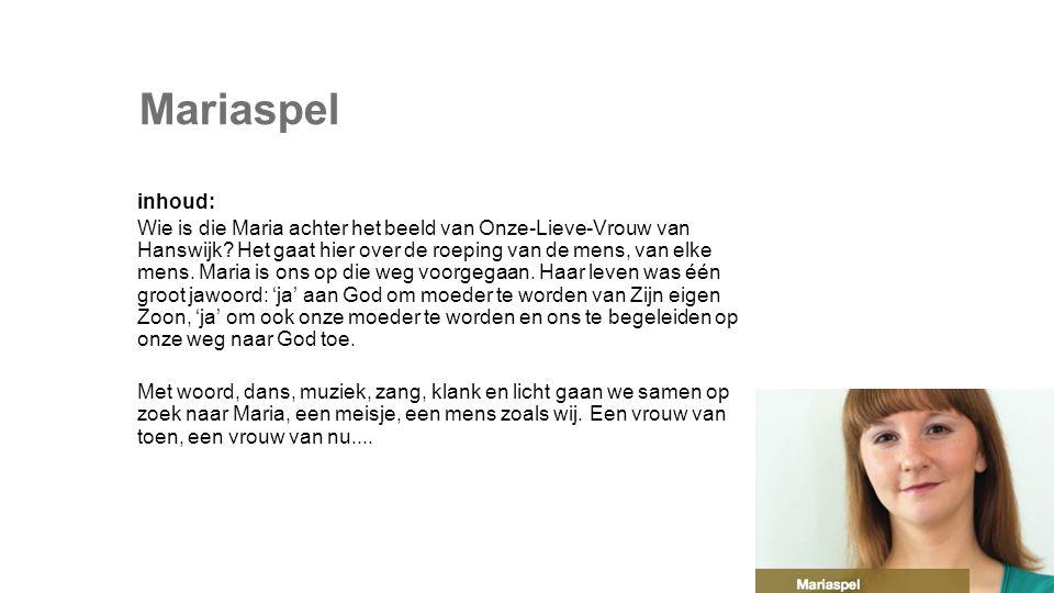 Mariaspel inhoud: Wie is die Maria achter het beeld van Onze-Lieve-Vrouw van Hanswijk.