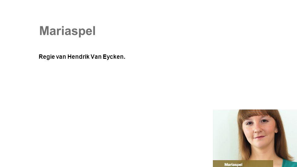 Mariaspel Regie van Hendrik Van Eycken.