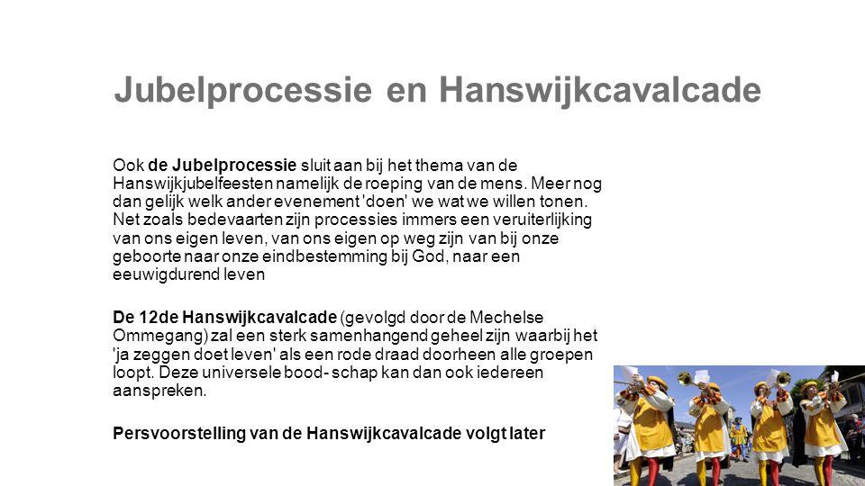 Jubelprocessie en Hanswijkcavalcade Ook de Jubelprocessie sluit aan bij het thema van de Hanswijkjubelfeesten namelijk de roeping van de mens.