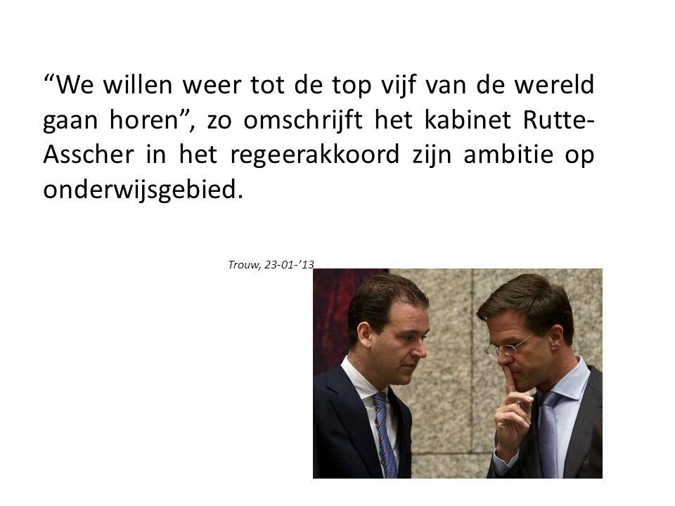We willen weer tot de top vijf van de wereld gaan horen , zo omschrijft het kabinet Rutte- Asscher in het regeerakkoord zijn ambitie op onderwijsgebied.