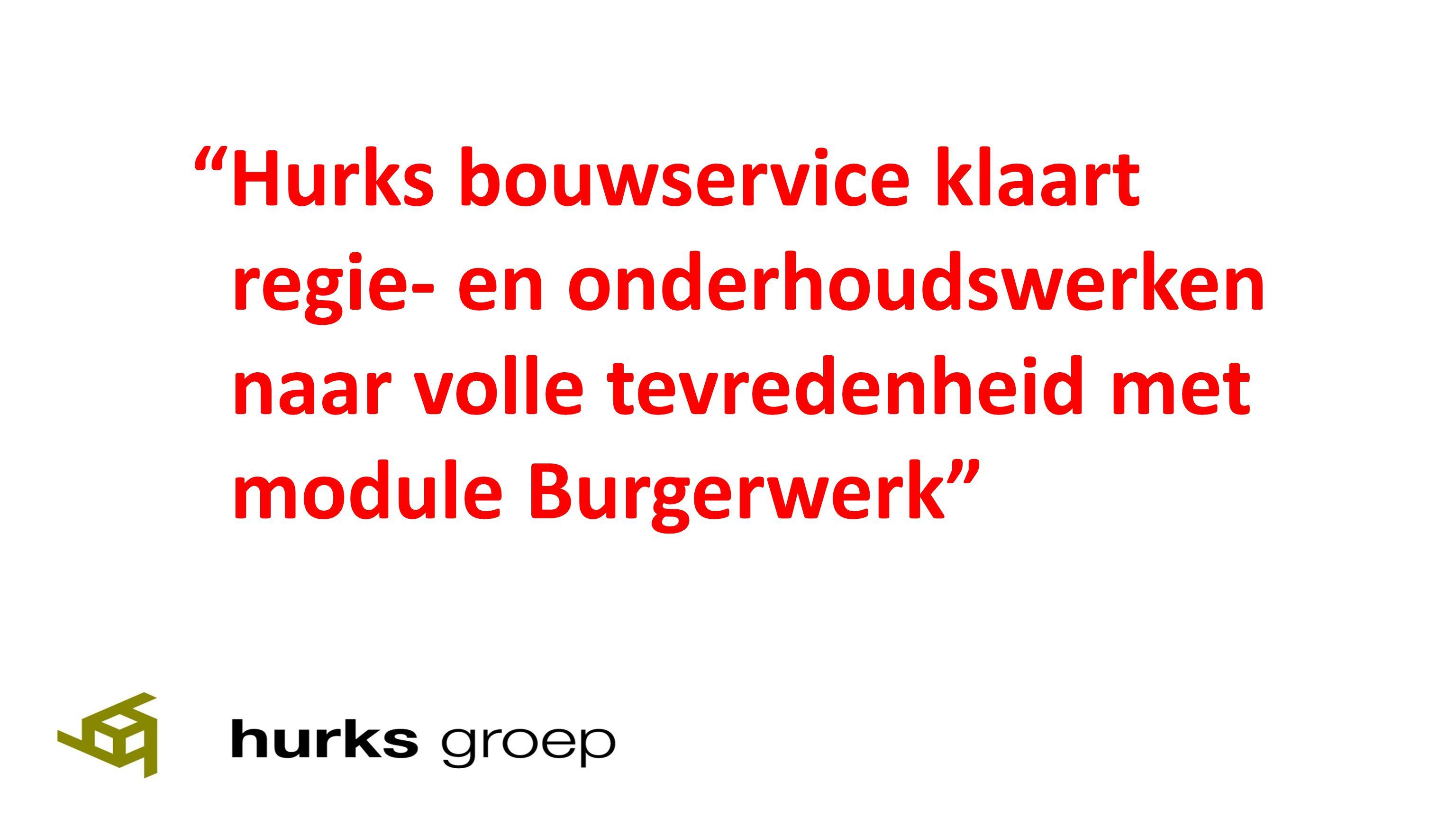 Hurks bouwservice klaart regie- en onderhoudswerken naar volle tevredenheid met module Burgerwerk