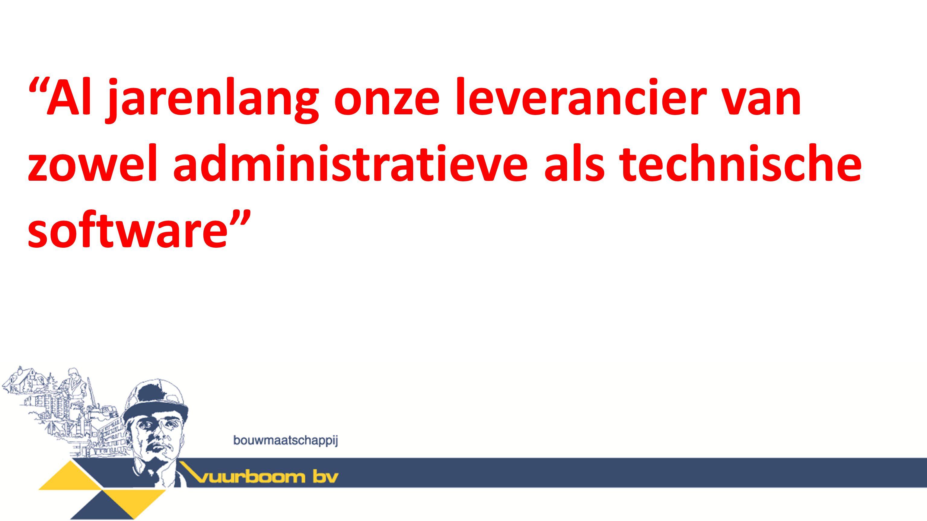 Al jarenlang onze leverancier van zowel administratieve als technische software