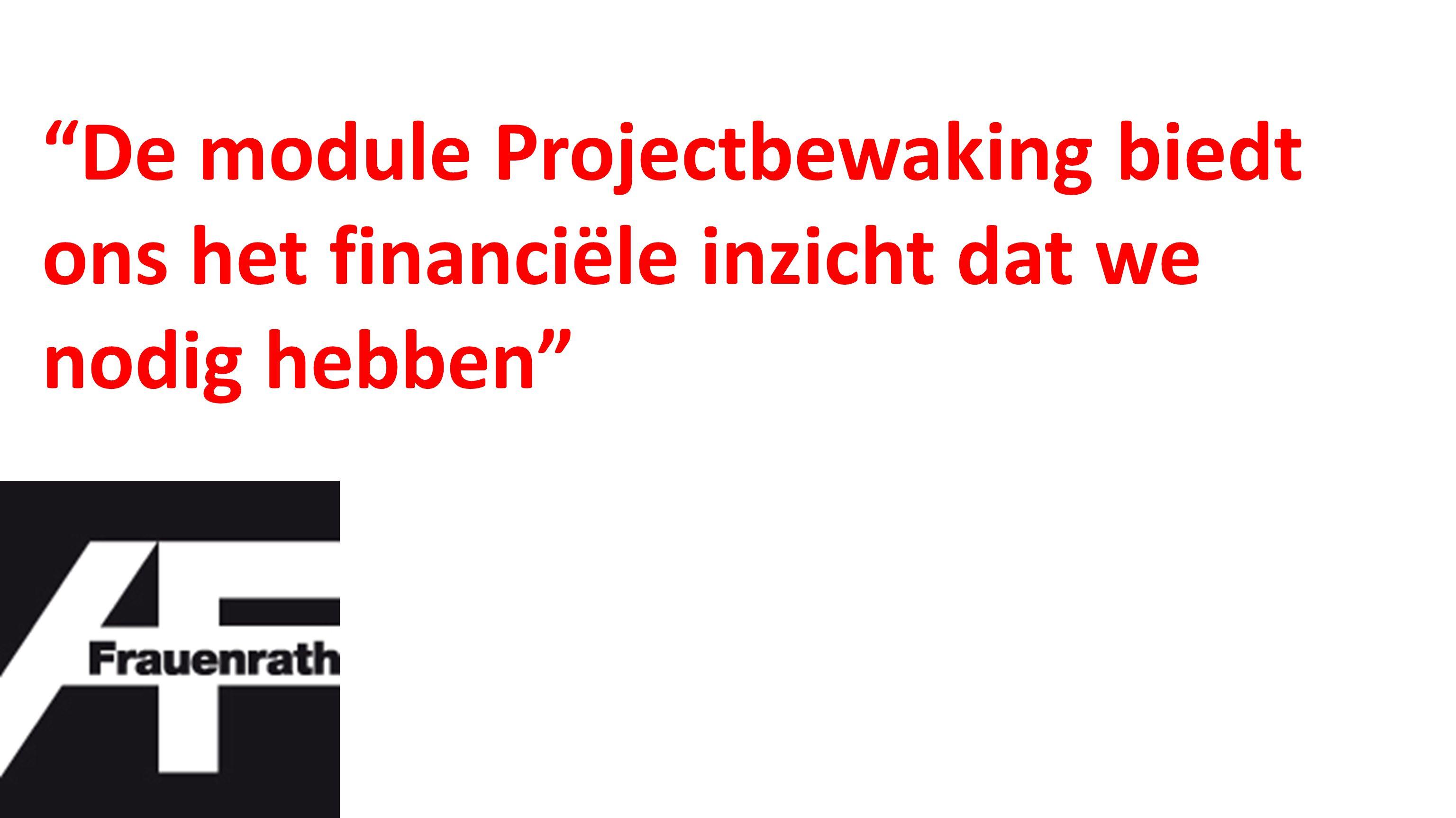 De module Projectbewaking biedt ons het financiële inzicht dat we nodig hebben