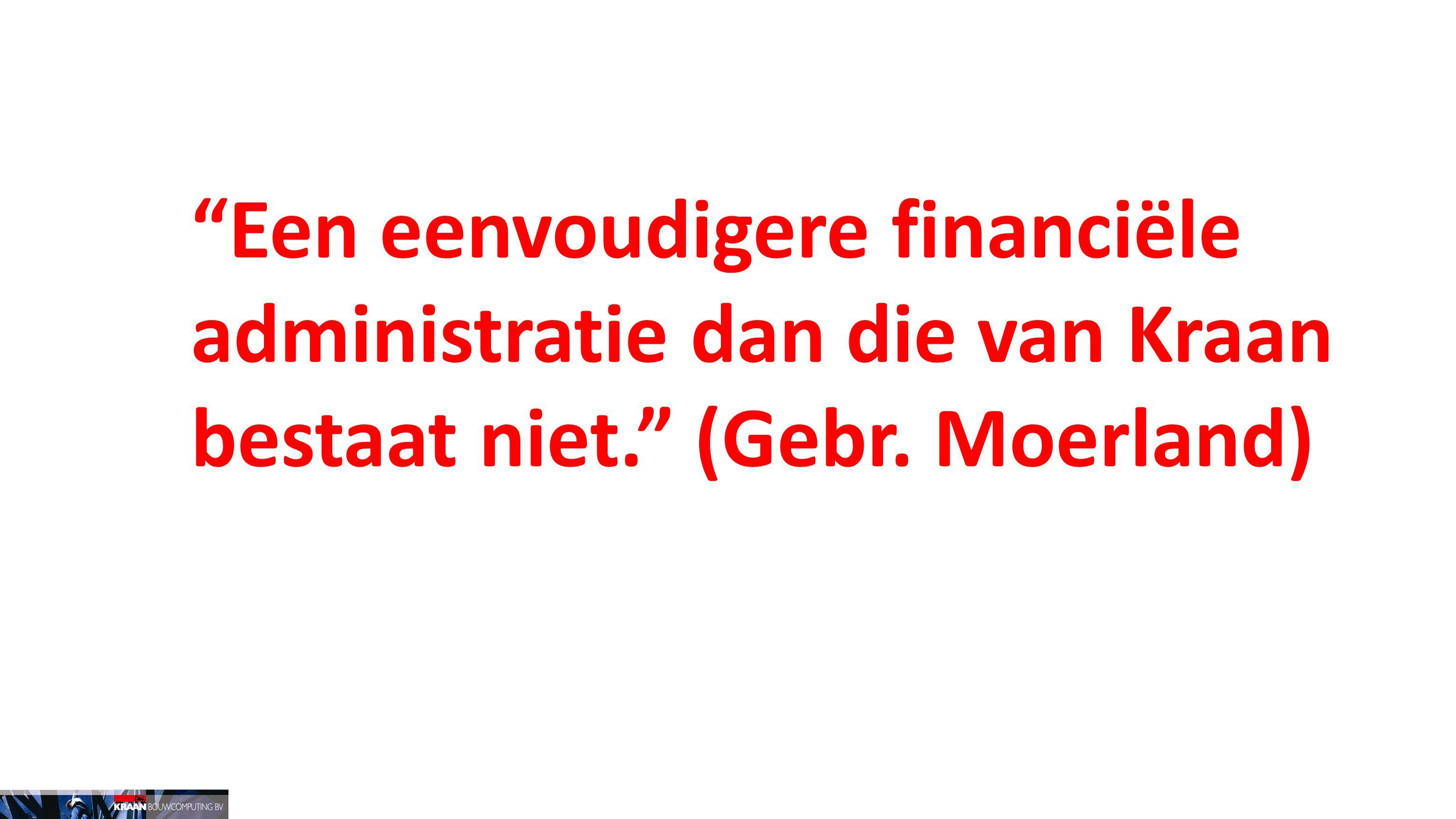 Een eenvoudigere financiële administratie dan die van Kraan bestaat niet. (Gebr. Moerland)