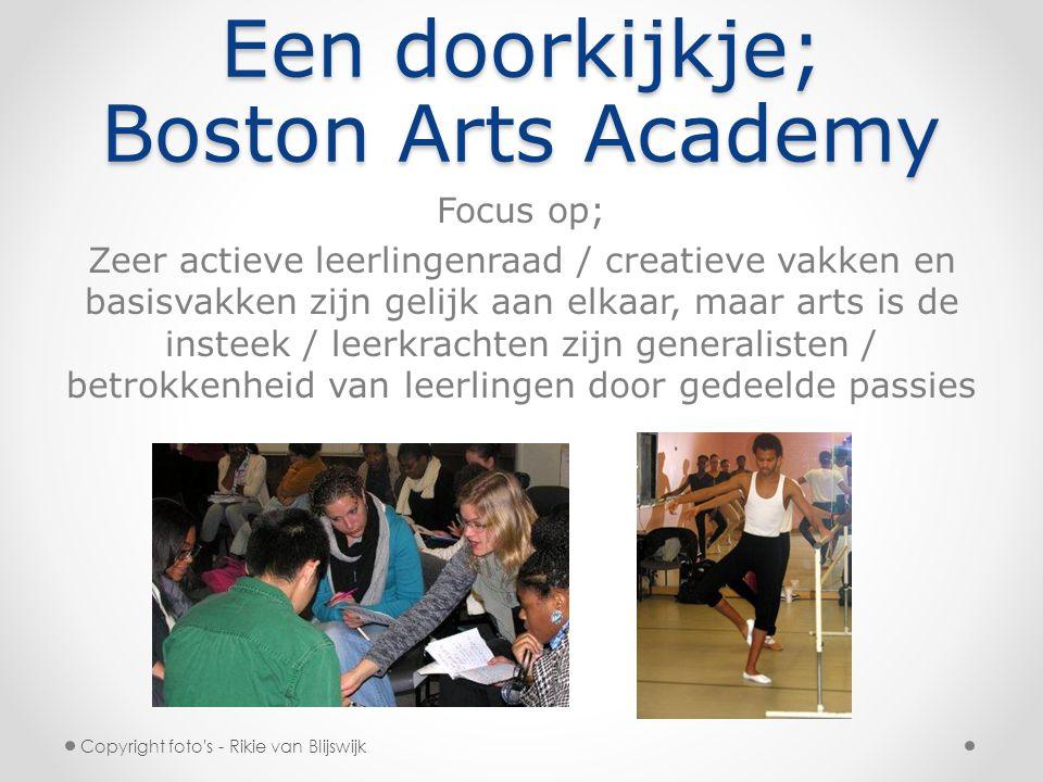 Een doorkijkje; Boston Arts Academy Focus op; Zeer actieve leerlingenraad / creatieve vakken en basisvakken zijn gelijk aan elkaar, maar arts is de in
