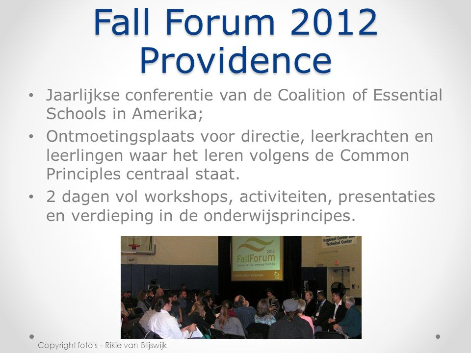 Fall Forum 2012 Providence Jaarlijkse conferentie van de Coalition of Essential Schools in Amerika; Ontmoetingsplaats voor directie, leerkrachten en leerlingen waar het leren volgens de Common Principles centraal staat.