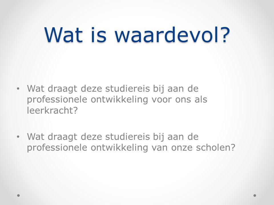 Wat is waardevol? Wat draagt deze studiereis bij aan de professionele ontwikkeling voor ons als leerkracht? Wat draagt deze studiereis bij aan de prof