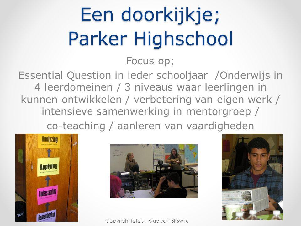 Een doorkijkje; Parker Highschool Focus op; Essential Question in ieder schooljaar /Onderwijs in 4 leerdomeinen / 3 niveaus waar leerlingen in kunnen