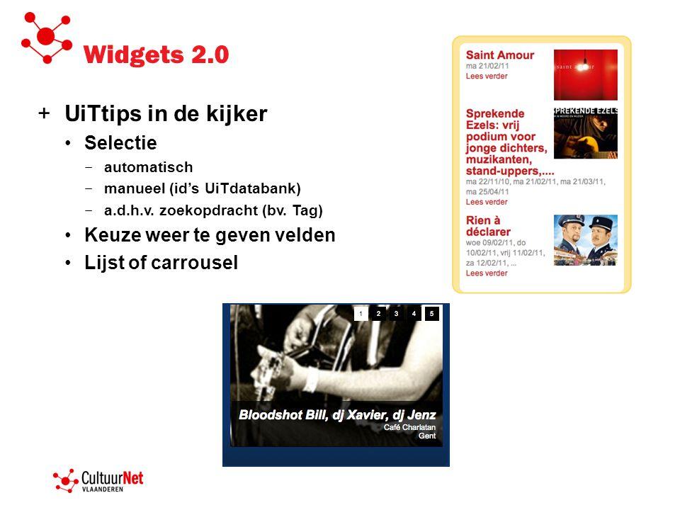 Widgets 2.0 +UiTtips in de kijker Selectie − automatisch − manueel (id's UiTdatabank) − a.d.h.v. zoekopdracht (bv. Tag) Keuze weer te geven velden Lij