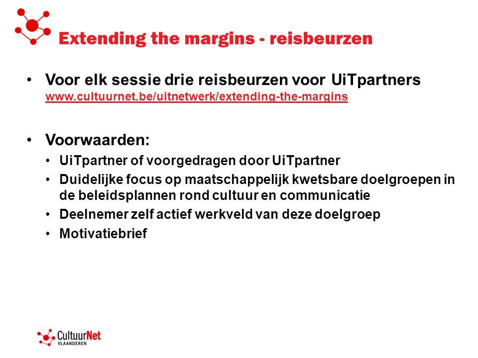 Extending the margins - reisbeurzen Voor elk sessie drie reisbeurzen voor UiTpartners www.cultuurnet.be/uitnetwerk/extending-the-margins www.cultuurne