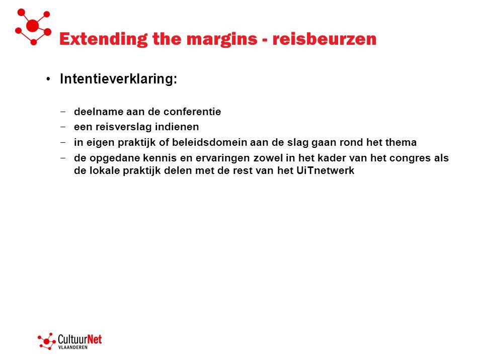 Extending the margins - reisbeurzen Intentieverklaring: − deelname aan de conferentie − een reisverslag indienen − in eigen praktijk of beleidsdomein