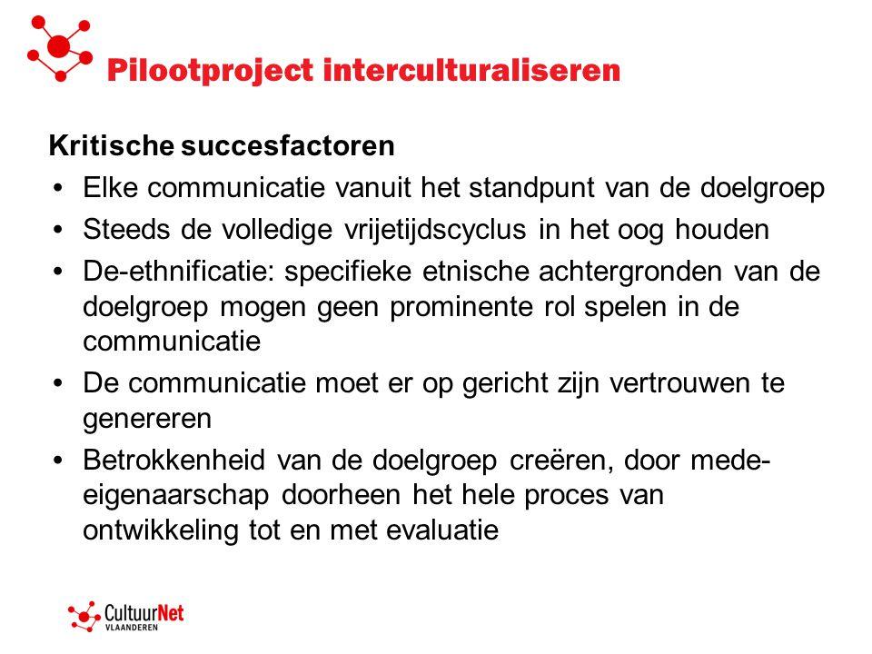 Pilootproject interculturaliseren Kritische succesfactoren Elke communicatie vanuit het standpunt van de doelgroep Steeds de volledige vrijetijdscyclu