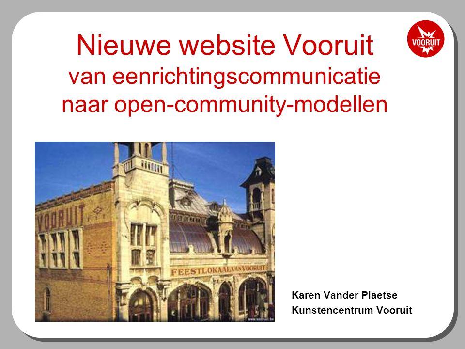 Interne (re)organisatie -Vroeger website speeltuin van webmaster -Nu marketing/ artistieke werking -Bloggen,tips, extra's, interactie publiek,… -Tom http://www.vooruit.be/nl/users/27-tombontehttp://www.vooruit.be/nl/users/27-tombonte -Wim http://www.vooruit.be/nl/users/78-wimw/tekstenhttp://www.vooruit.be/nl/users/78-wimw/teksten -Geerthttp://www.vooruit.be/nl/users/603-Geert-VDMhttp://www.vooruit.be/nl/users/603-Geert-VDM