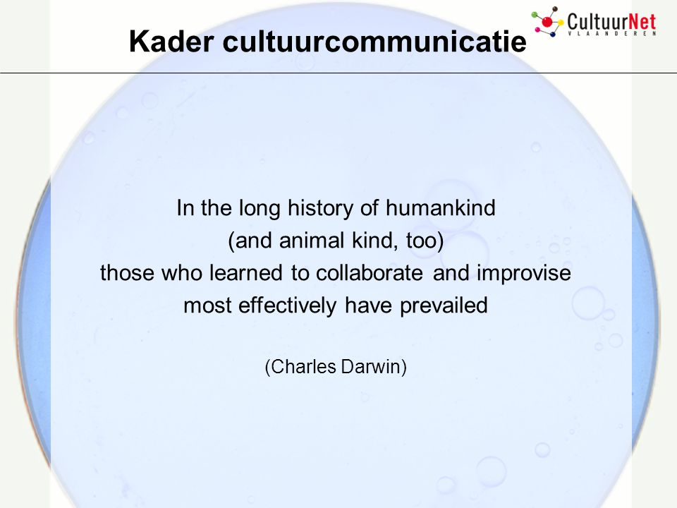 In the long history of humankind (and animal kind, too) those who learned to collaborate and improvise most effectively have prevailed (Charles Darwin