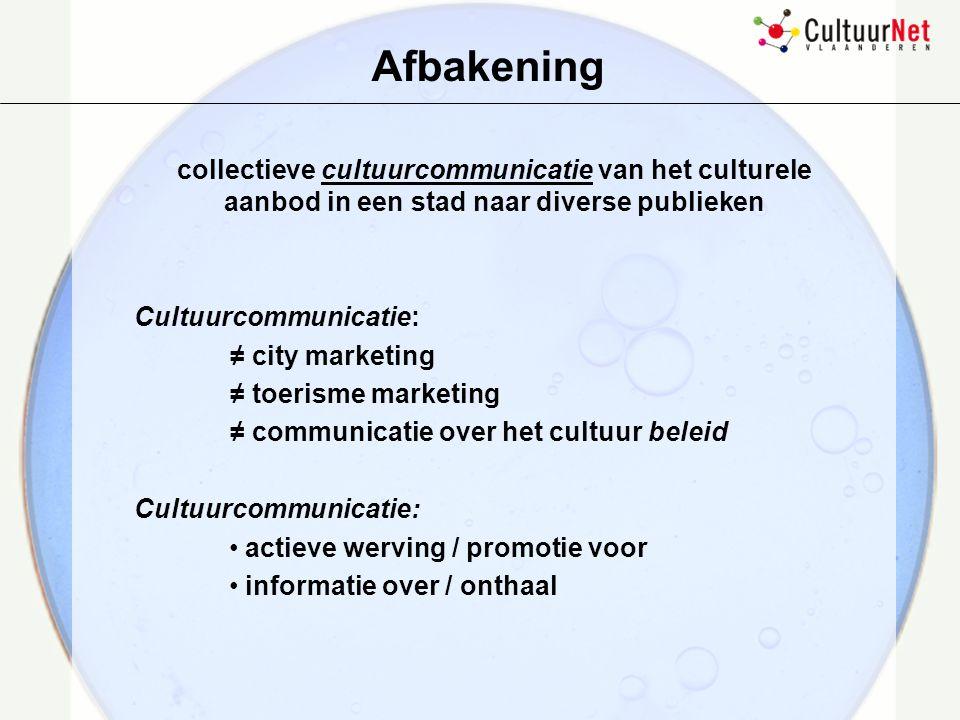 Collectieve cultuurcommunicatie van het culturele aanbod in een stad naar diverse publieken  instellingoverschrijdende / collectieve communicatie  verschillend van instellinggebonden communicatie  vergroten van het publiek i.p.v.