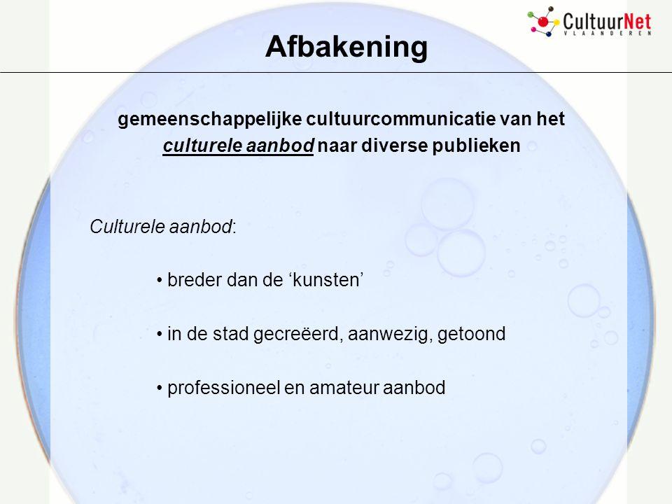Afbakening gemeenschappelijke cultuurcommunicatie van het culturele aanbod naar diverse publieken Diverse publieken: algemeen of doelgroepen benadering .