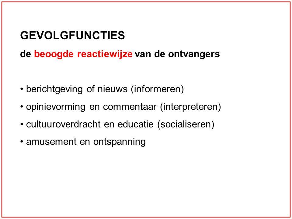 GEVOLGFUNCTIES de beoogde reactiewijze van de ontvangers berichtgeving of nieuws (informeren) opinievorming en commentaar (interpreteren) cultuuroverd