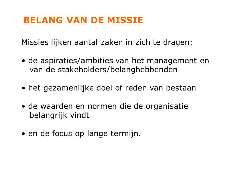 BELANG VAN DE MISSIE Missies lijken aantal zaken in zich te dragen: de aspiraties/ambities van het management en van de stakeholders/belanghebbenden h
