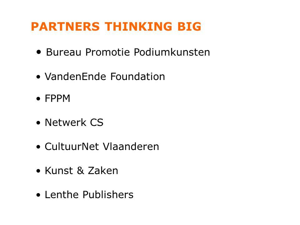 PARTNERS THINKING BIG Bureau Promotie Podiumkunsten VandenEnde Foundation FPPM Netwerk CS CultuurNet Vlaanderen Kunst & Zaken Lenthe Publishers