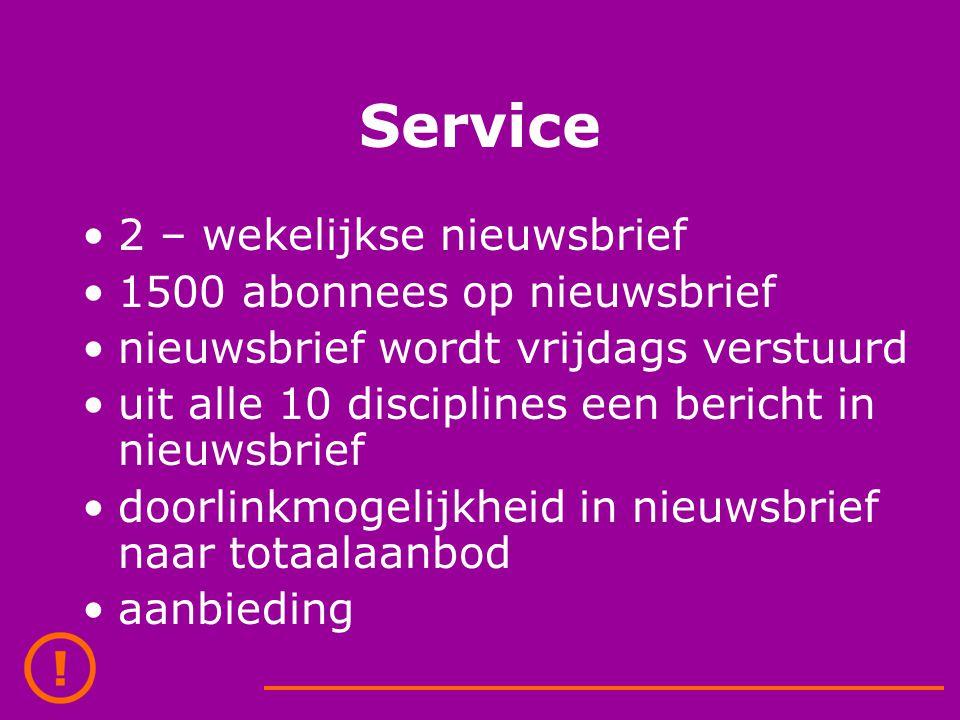 Service 2 – wekelijkse nieuwsbrief 1500 abonnees op nieuwsbrief nieuwsbrief wordt vrijdags verstuurd uit alle 10 disciplines een bericht in nieuwsbrief doorlinkmogelijkheid in nieuwsbrief naar totaalaanbod aanbieding