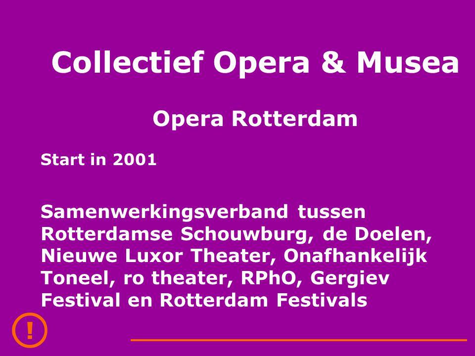 Collectief Opera & Musea Opera Rotterdam Start in 2001 Samenwerkingsverband tussen Rotterdamse Schouwburg, de Doelen, Nieuwe Luxor Theater, Onafhankel