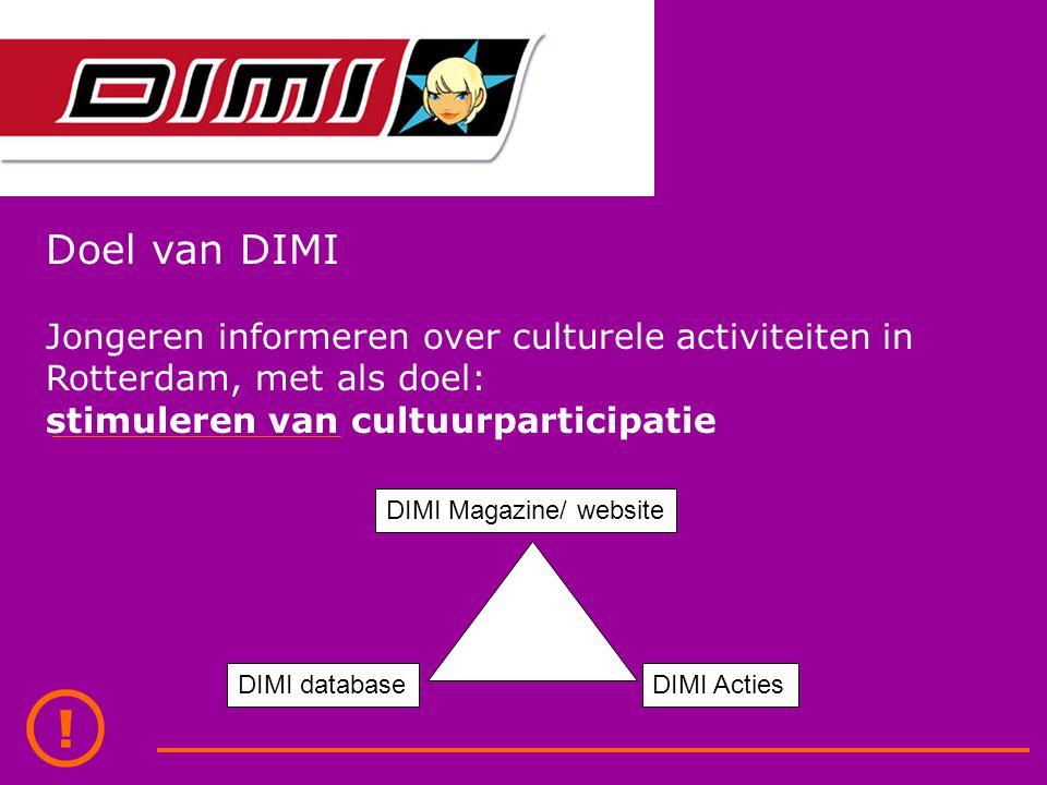 Doel van DIMI Jongeren informeren over culturele activiteiten in Rotterdam, met als doel: stimuleren van cultuurparticipatie DIMI Magazine/ website DIMI databaseDIMI Acties
