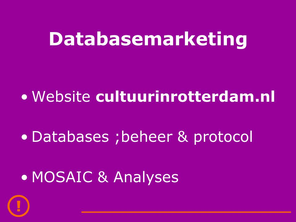 Databasemarketing Website cultuurinrotterdam.nl Databases ;beheer & protocol MOSAIC & Analyses