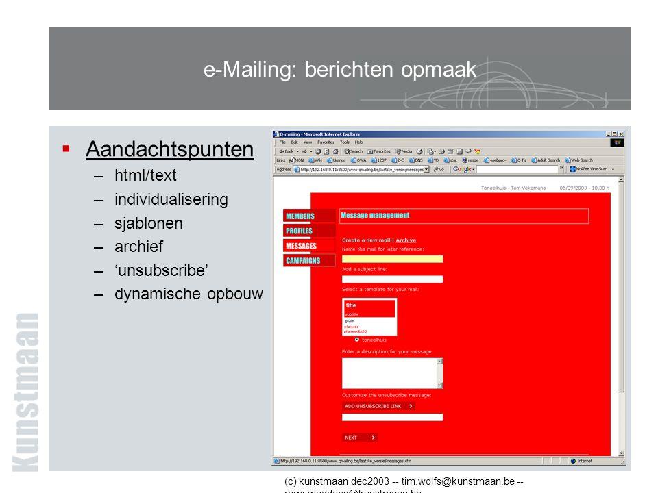 (c) kunstmaan dec2003 -- tim.wolfs@kunstmaan.be -- remi.maddens@kunstmaan.be e-Mailing: berichten opmaak  Aandachtspunten –html/text –individualisering –sjablonen –archief –'unsubscribe' –dynamische opbouw