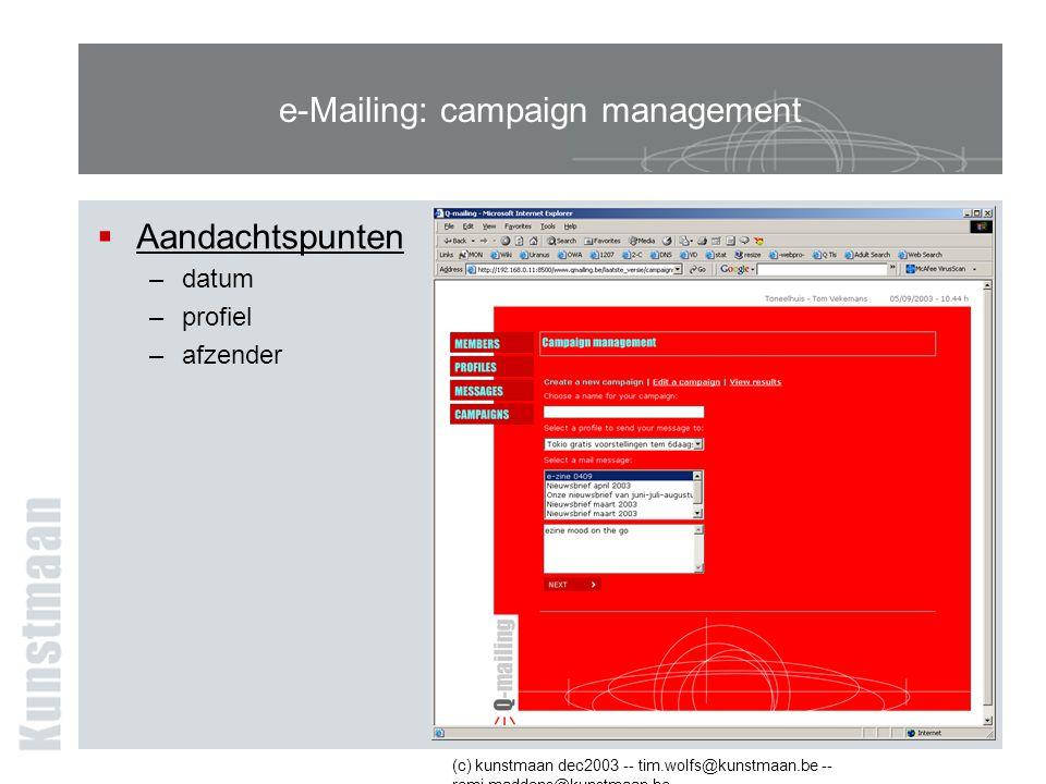 (c) kunstmaan dec2003 -- tim.wolfs@kunstmaan.be -- remi.maddens@kunstmaan.be e-Mailing: campaign management  Aandachtspunten –datum –profiel –afzender