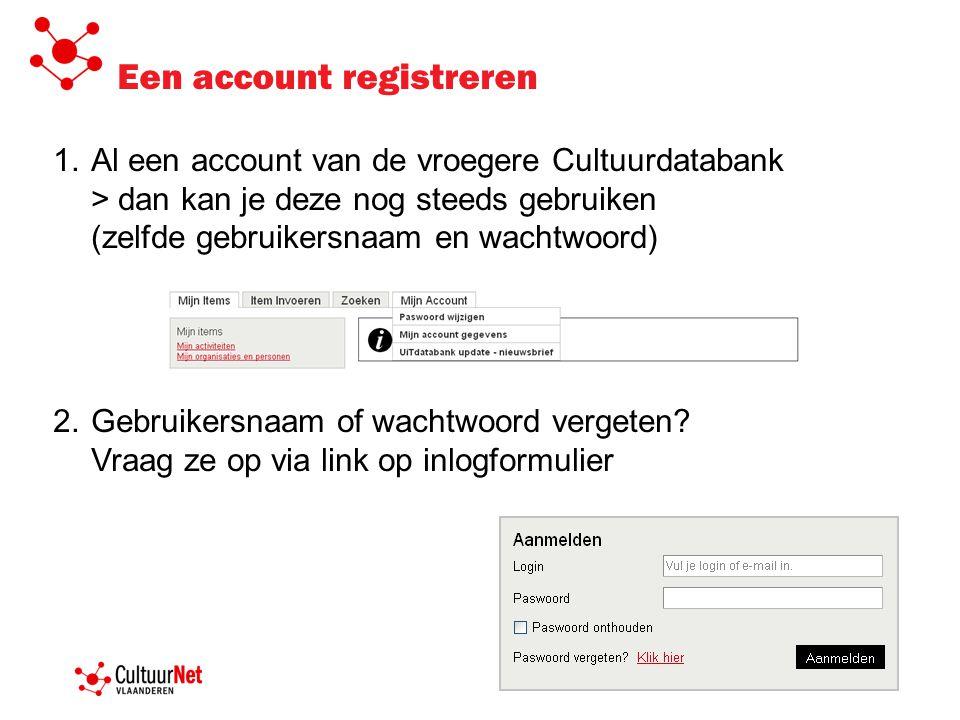 1.Al een account van de vroegere Cultuurdatabank > dan kan je deze nog steeds gebruiken (zelfde gebruikersnaam en wachtwoord) 2.Gebruikersnaam of wach