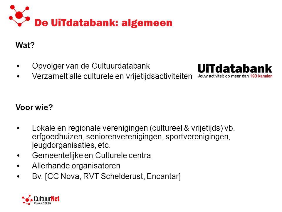De UiTdatabank: algemeen Wat? Opvolger van de Cultuurdatabank Verzamelt alle culturele en vrijetijdsactiviteiten Voor wie? Lokale en regionale verenig