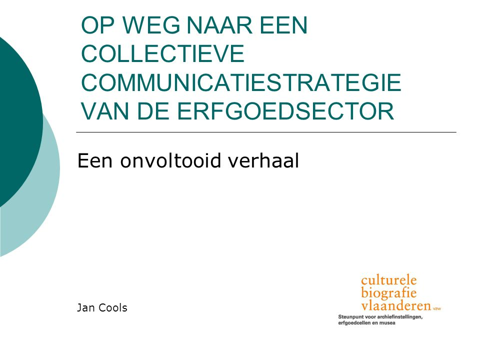 OP WEG NAAR EEN COLLECTIEVE COMMUNICATIESTRATEGIE VAN DE ERFGOEDSECTOR Een onvoltooid verhaal Jan Cools