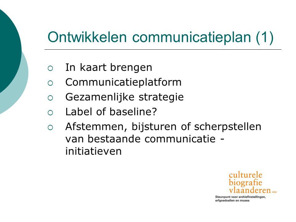 Ontwikkelen communicatieplan (1)  In kaart brengen  Communicatieplatform  Gezamenlijke strategie  Label of baseline.