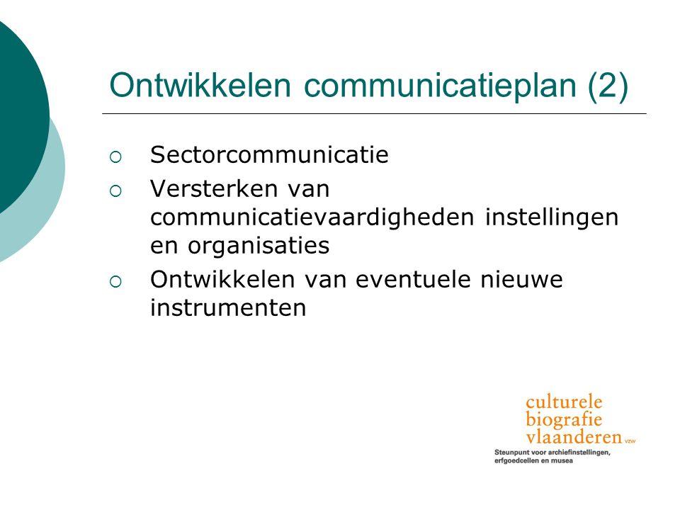 Ontwikkelen communicatieplan (2)  Sectorcommunicatie  Versterken van communicatievaardigheden instellingen en organisaties  Ontwikkelen van eventuele nieuwe instrumenten