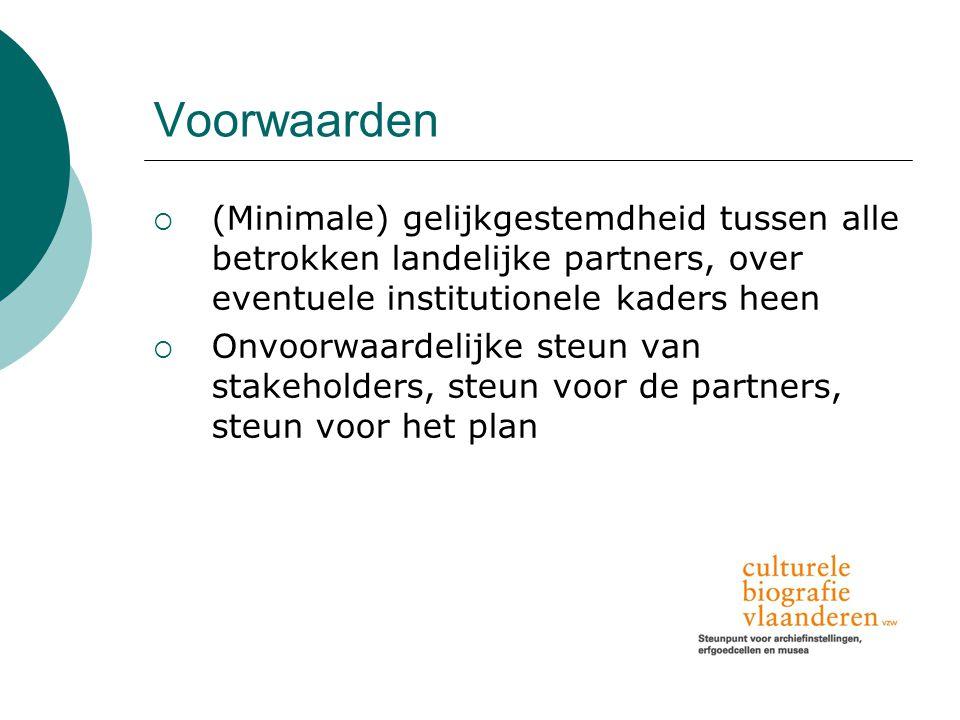 Voorwaarden  (Minimale) gelijkgestemdheid tussen alle betrokken landelijke partners, over eventuele institutionele kaders heen  Onvoorwaardelijke steun van stakeholders, steun voor de partners, steun voor het plan