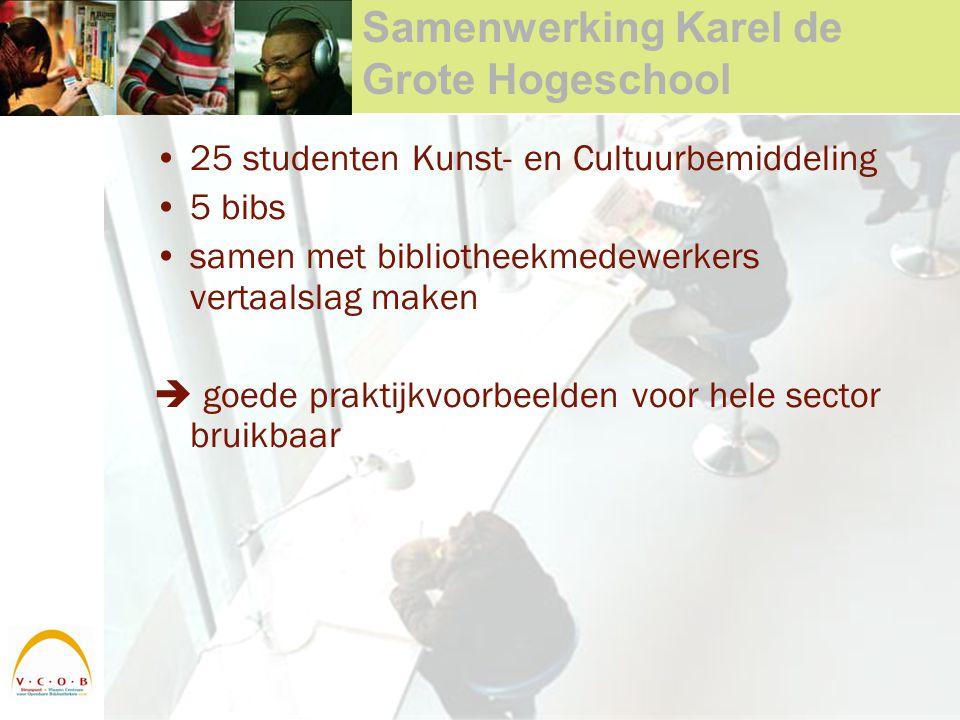 Samenwerking Karel de Grote Hogeschool 25 studenten Kunst- en Cultuurbemiddeling 5 bibs samen met bibliotheekmedewerkers vertaalslag maken  goede praktijkvoorbeelden voor hele sector bruikbaar