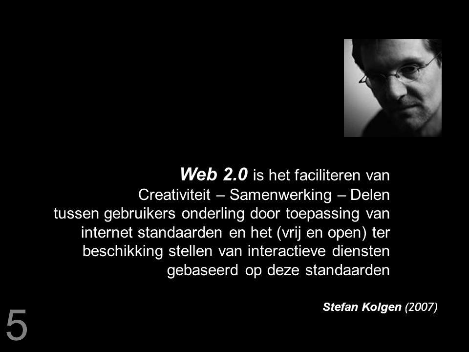 Web 2.0 is het faciliteren van Creativiteit – Samenwerking – Delen tussen gebruikers onderling door toepassing van internet standaarden en het (vrij en open) ter beschikking stellen van interactieve diensten gebaseerd op deze standaarden Stefan Kolgen ( 2007 ) 5